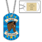 Personalized To Ride Or Not To Ride Dog Tag w/ Engraved Plate