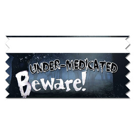 Beware, Under Medicated Ice-Breaker Ribbon