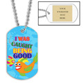 Personalized Caught Being Good Dog Tag w/ Engraved Plate